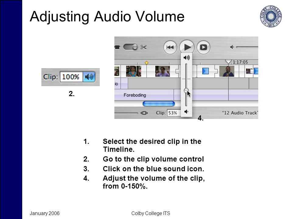 January 2006Colby College ITS Adjusting Audio Volume 1.Select the desired clip in the Timeline.