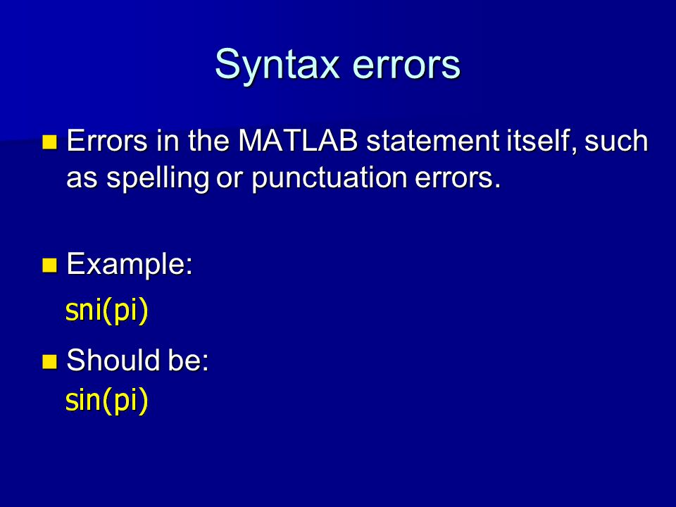 Syntax errors Errors in the MATLAB statement itself, such as spelling or punctuation errors.