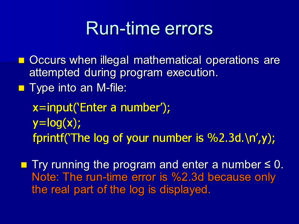 Run-time errors Occurs when illegal mathematical operations are attempted during program execution.