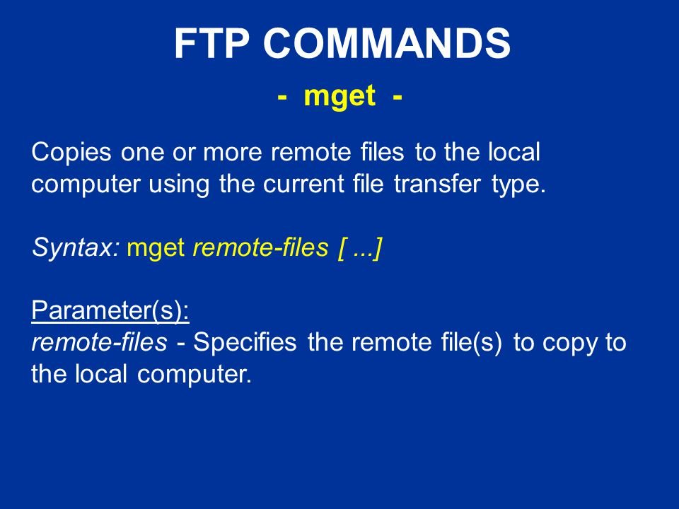 FTP COMMANDS Copies one or more remote files to the local computer using the current file transfer type.