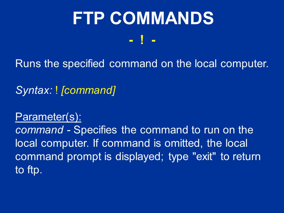 FTP COMMANDS Runs the specified command on the local computer.