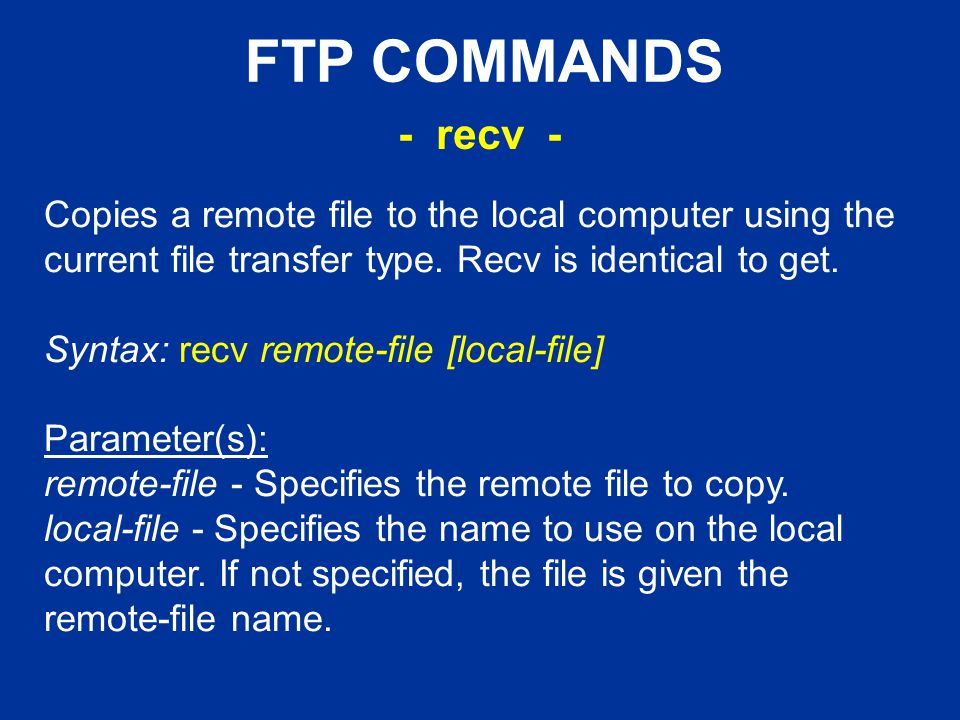 FTP COMMANDS Copies a remote file to the local computer using the current file transfer type.