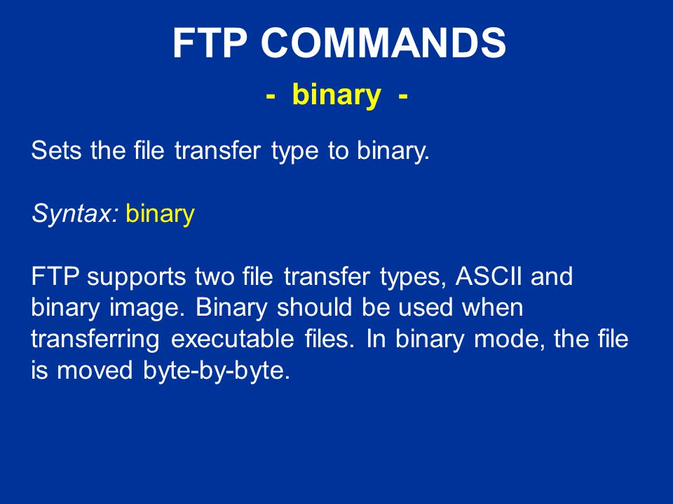 FTP COMMANDS Sets the file transfer type to binary.