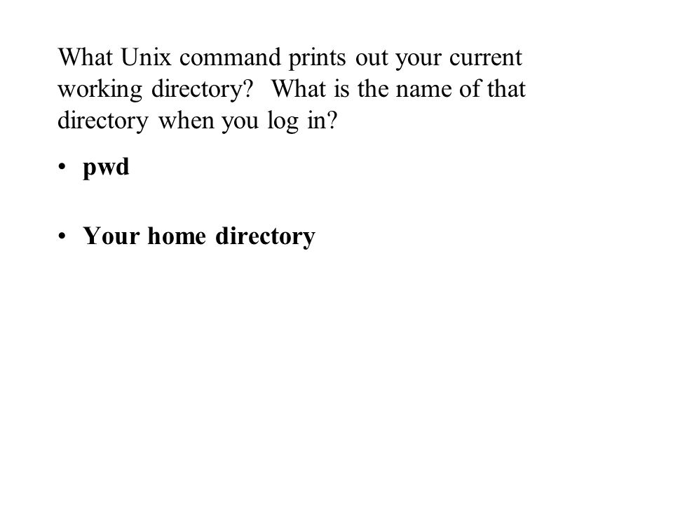 What Unix command prints out your current working directory.