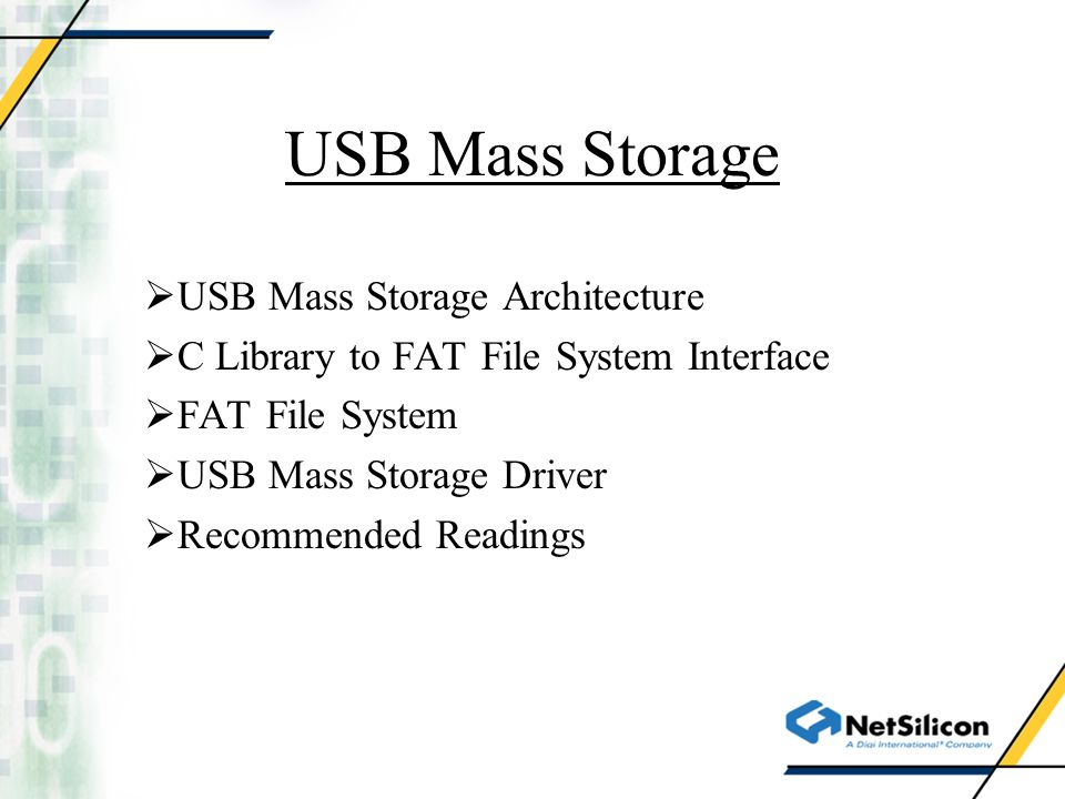 USB Mass Storage  USB Mass Storage Architecture  C Library to FAT File System Interface  FAT File System  USB Mass Storage Driver  Recommended Readings
