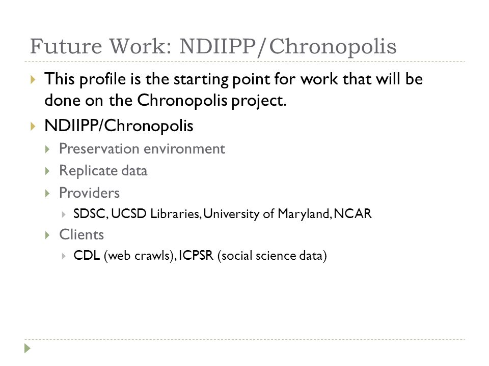 Future Work: NDIIPP/Chronopolis  This profile is the starting point for work that will be done on the Chronopolis project.