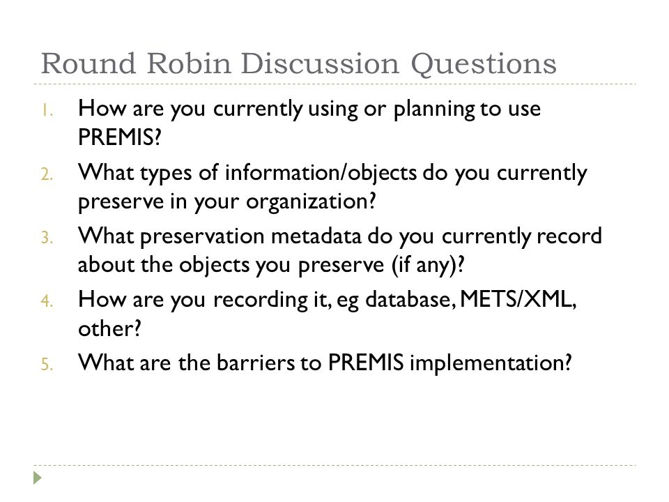 Round Robin Discussion Questions 1. How are you currently using or planning to use PREMIS.