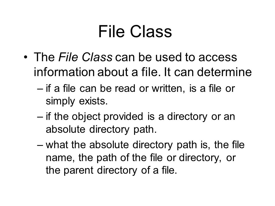 File Class The File Class can be used to access information about a file.