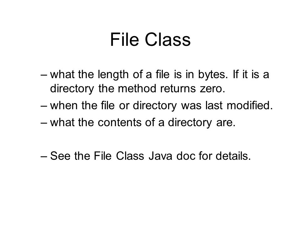 File Class –what the length of a file is in bytes.