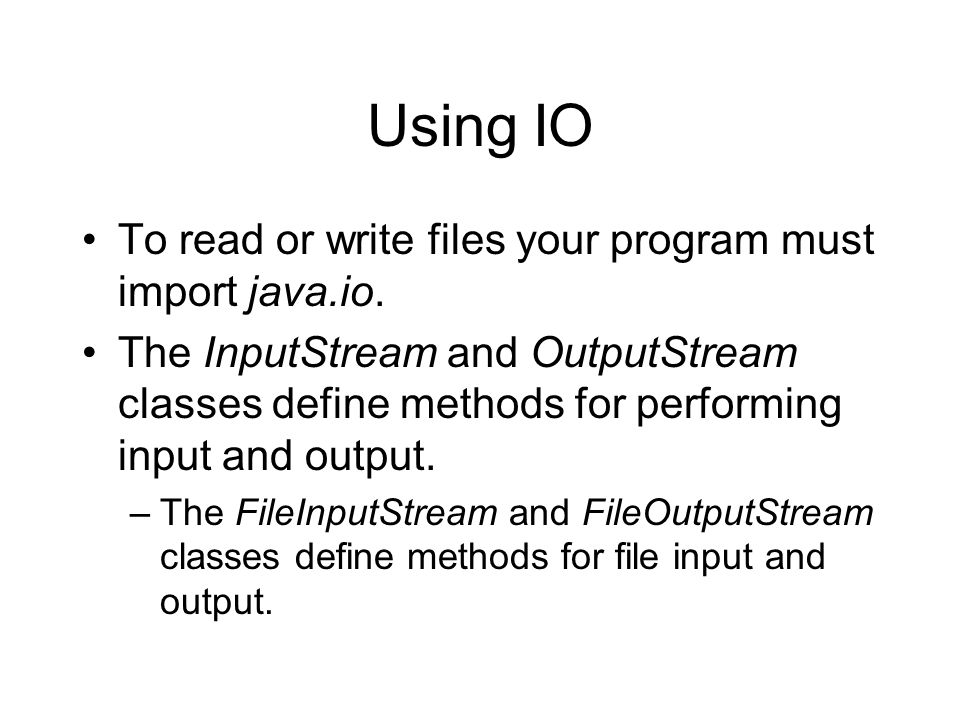 Using IO To read or write files your program must import java.io.