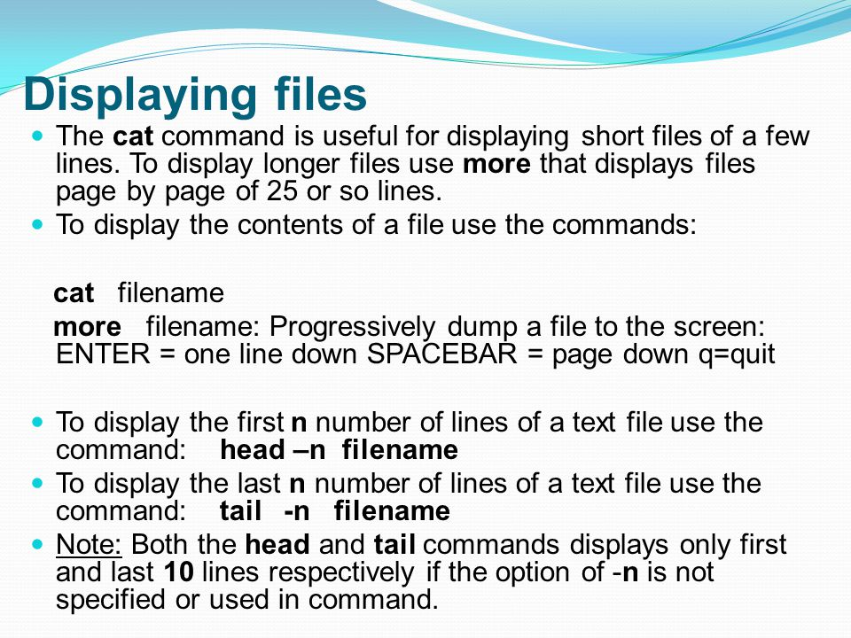 Displaying files The cat command is useful for displaying short files of a few lines.