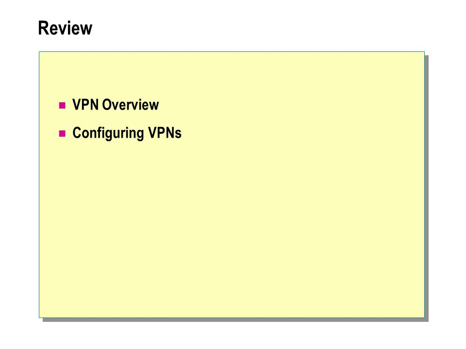 Review VPN Overview Configuring VPNs