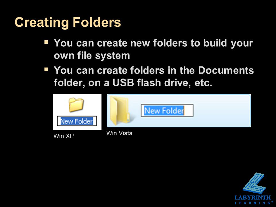 Creating Folders  You can create new folders to build your own file system  You can create folders in the Documents folder, on a USB flash drive, etc.