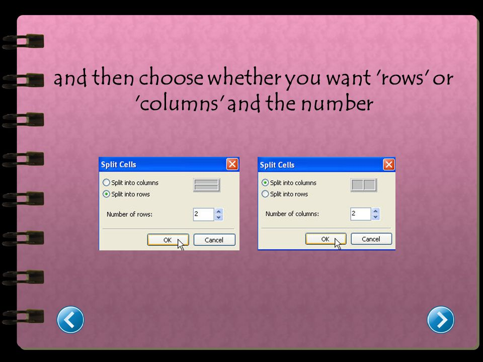 and then choose whether you want rows or columns and the number
