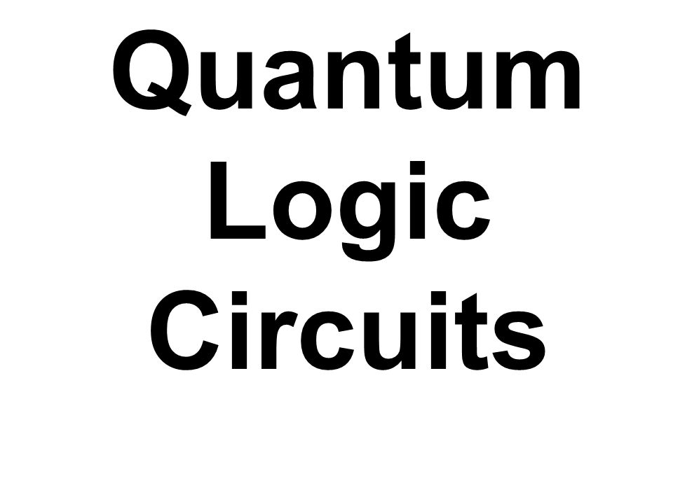 Quantum Logic Circuits