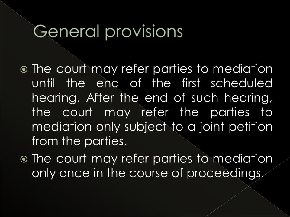  The court may refer parties to mediation until the end of the first scheduled hearing.