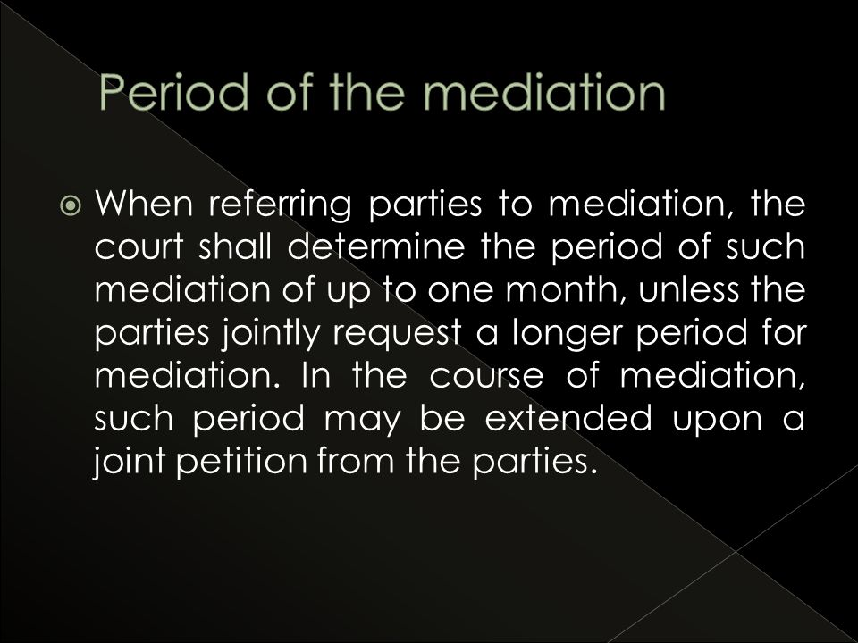  When referring parties to mediation, the court shall determine the period of such mediation of up to one month, unless the parties jointly request a longer period for mediation.