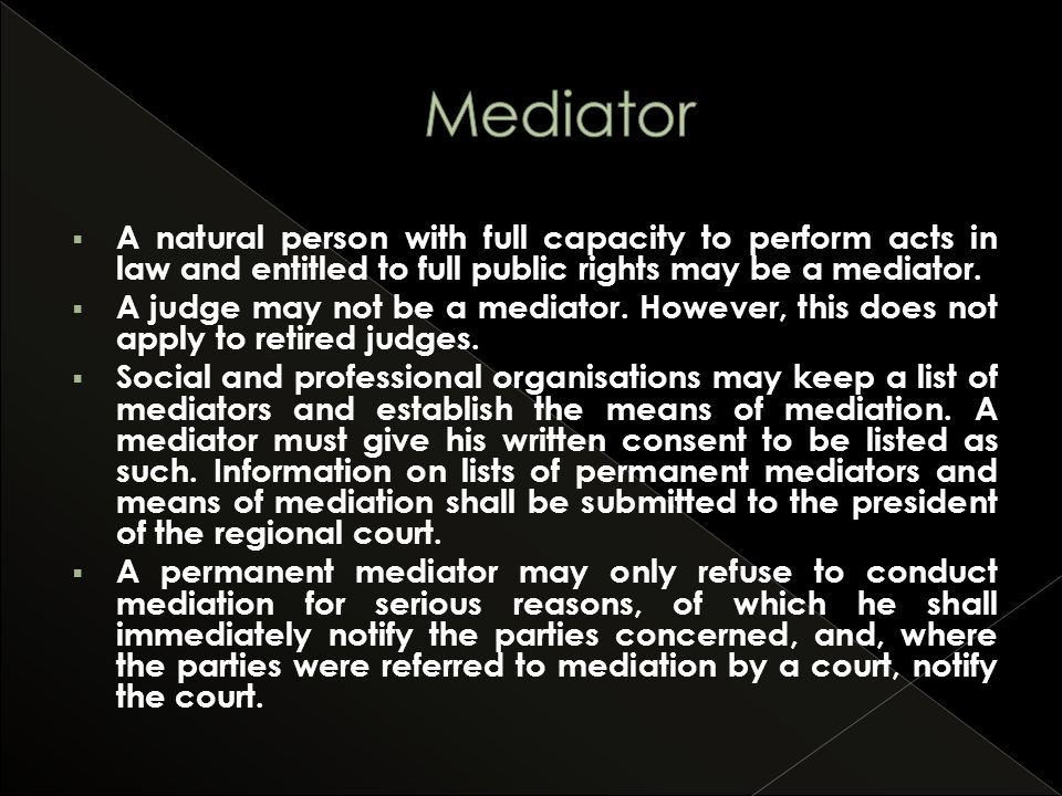  A natural person with full capacity to perform acts in law and entitled to full public rights may be a mediator.