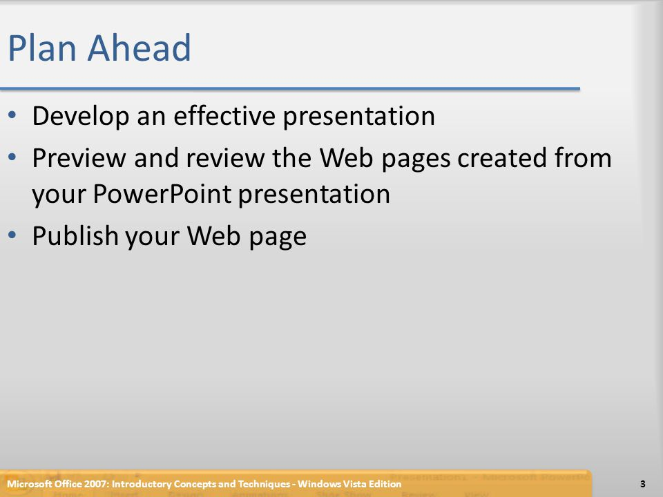 Plan Ahead Develop an effective presentation Preview and review the Web pages created from your PowerPoint presentation Publish your Web page Microsoft Office 2007: Introductory Concepts and Techniques - Windows Vista Edition3