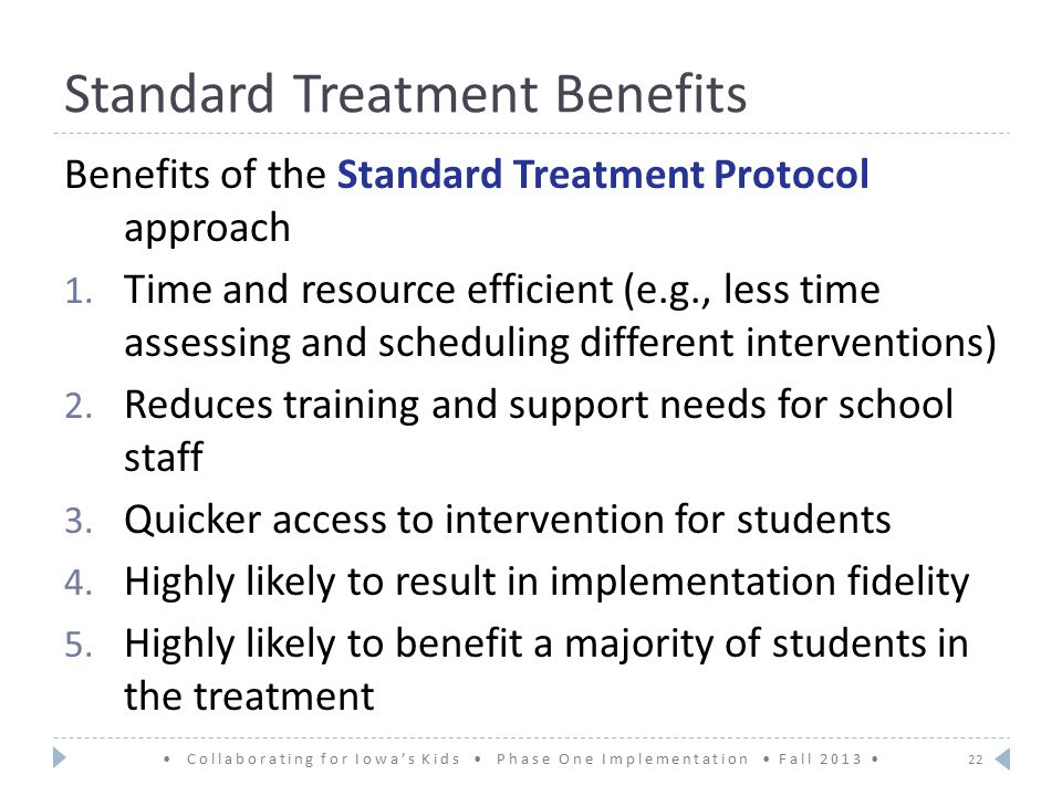 Standard Treatment Benefits 22 Benefits of the Standard Treatment Protocol approach 1.