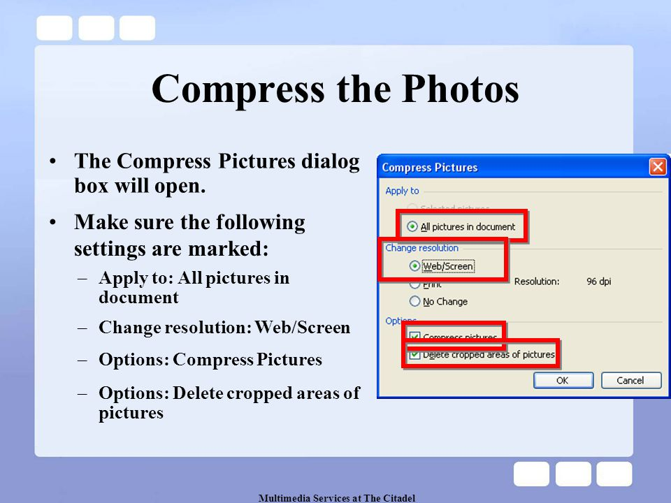 Multimedia Services at The Citadel Compress the Photos Make sure the following settings are marked: The Compress Pictures dialog box will open.