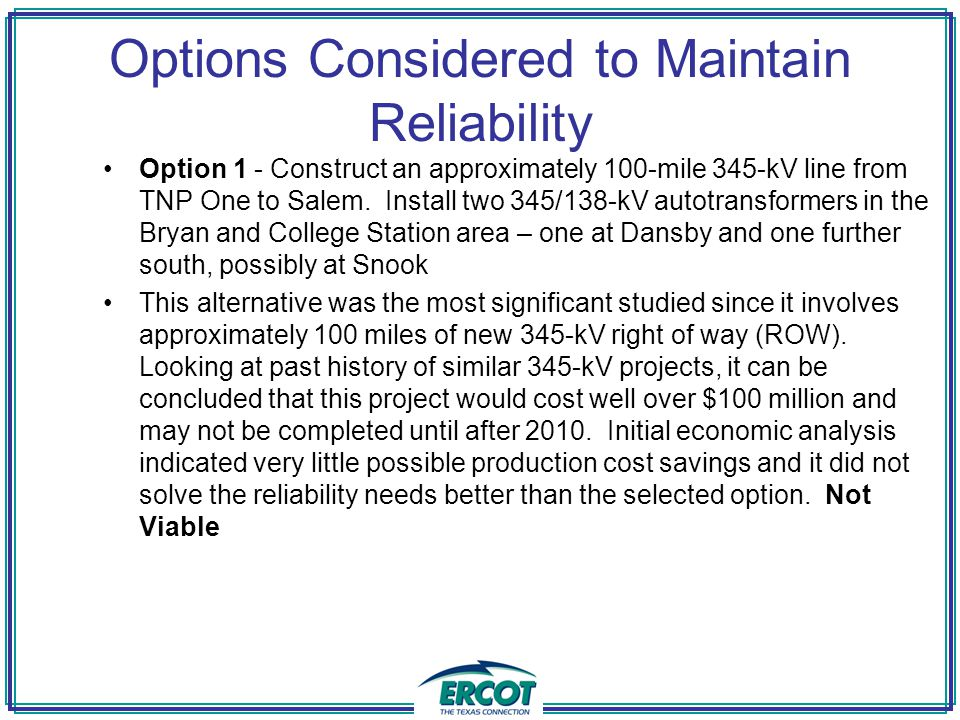 Options Considered to Maintain Reliability Option 1 - Construct an approximately 100-mile 345-kV line from TNP One to Salem.