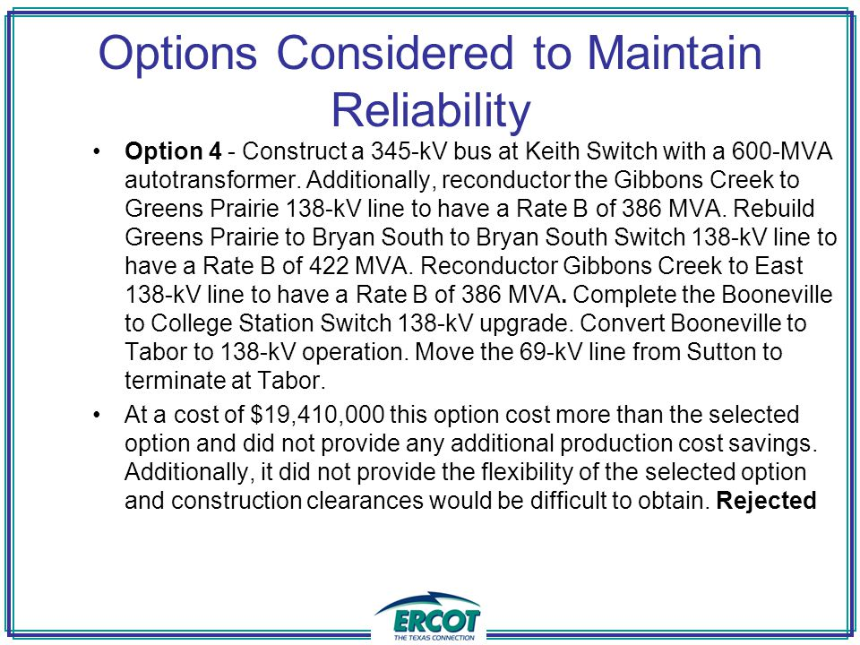 Options Considered to Maintain Reliability Option 4 - Construct a 345-kV bus at Keith Switch with a 600-MVA autotransformer.