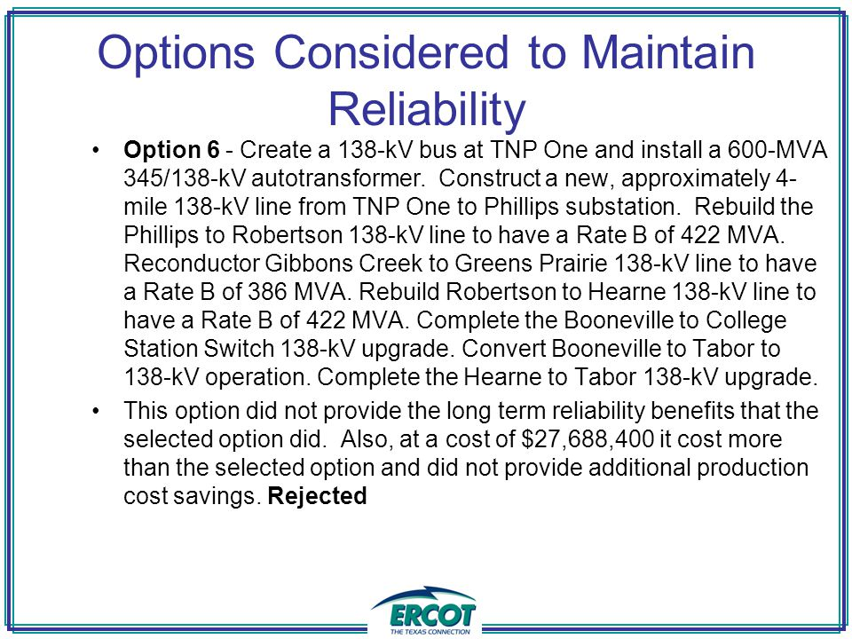 Options Considered to Maintain Reliability Option 6 - Create a 138-kV bus at TNP One and install a 600-MVA 345/138-kV autotransformer.