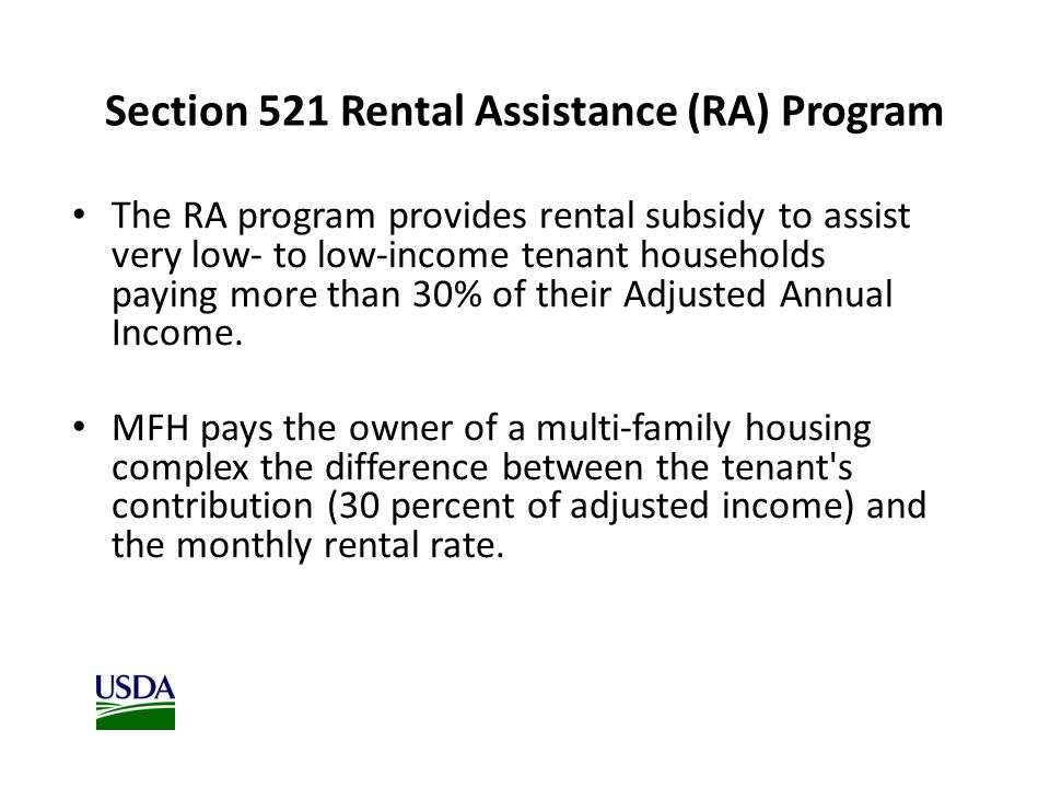 Section 521 Rental Assistance (RA) Program The RA program provides rental subsidy to assist very low- to low-income tenant households paying more than 30% of their Adjusted Annual Income.