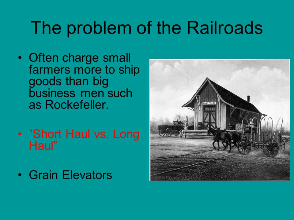 The problem of the Railroads Often charge small farmers more to ship goods than big business men such as Rockefeller.
