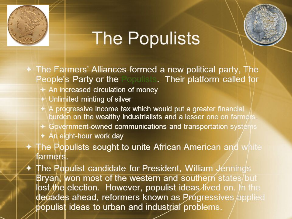 The Populists  The Farmers' Alliances formed a new political party, The People's Party or the Populists.