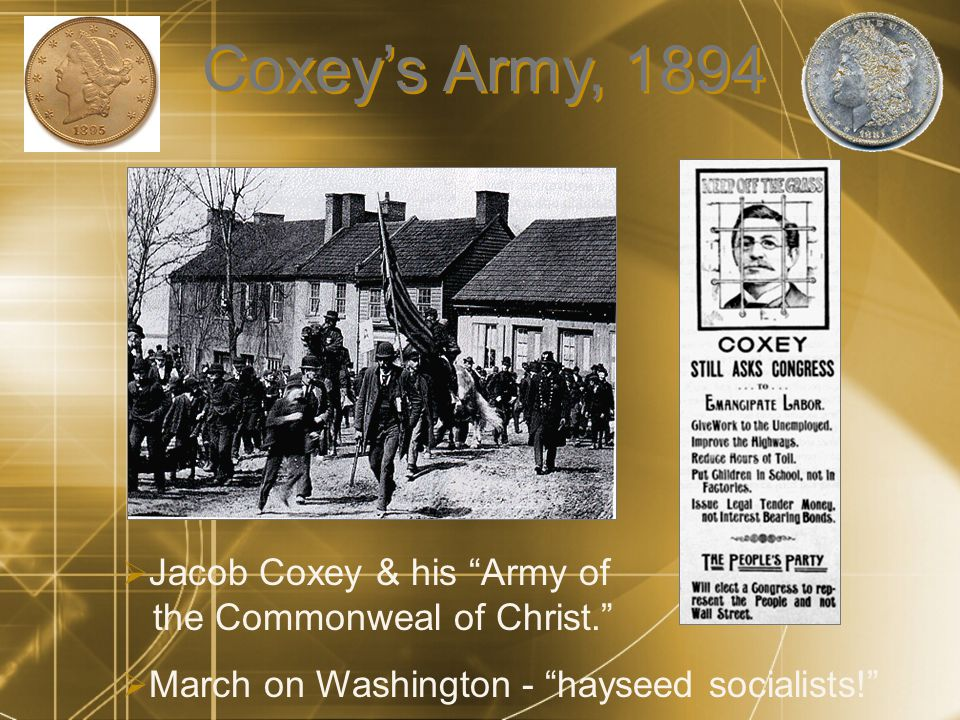 Coxey's Army, 1894  Jacob Coxey & his Army of the Commonweal of Christ.  March on Washington - hayseed socialists!