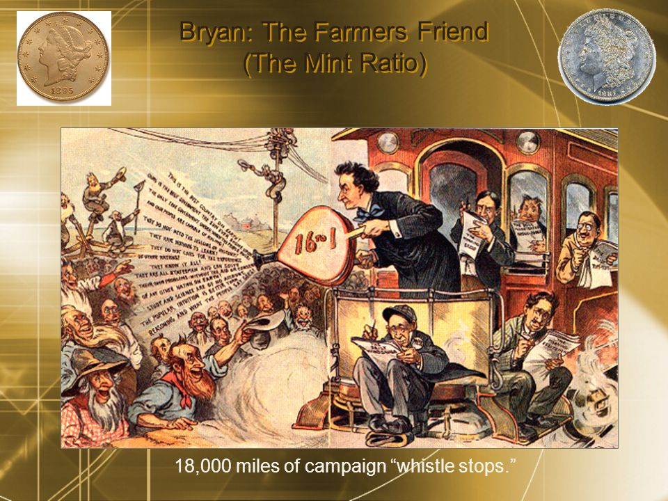 Bryan: The Farmers Friend (The Mint Ratio) 18,000 miles of campaign whistle stops.