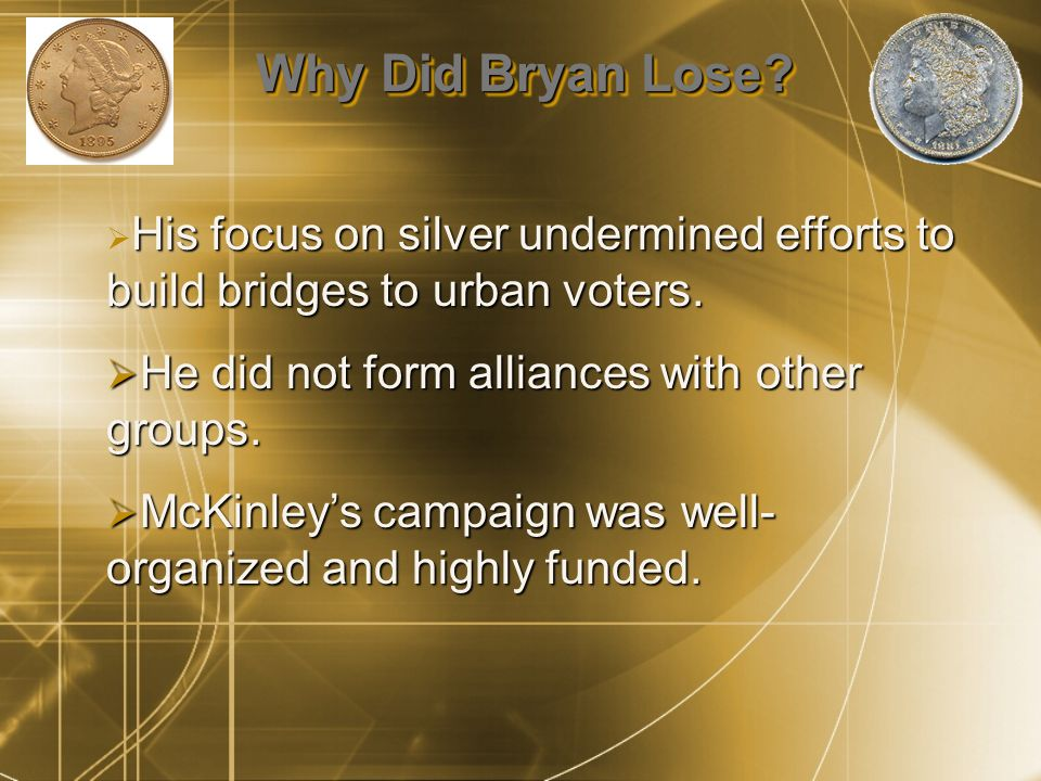 Why Did Bryan Lose. His focus on silver undermined efforts to build bridges to urban voters.