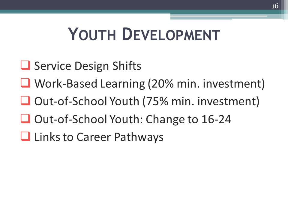 Y OUTH D EVELOPMENT 16  Service Design Shifts  Work-Based Learning (20% min.