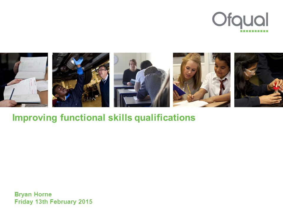 Improving functional skills qualifications Bryan Horne Friday 13th February 2015