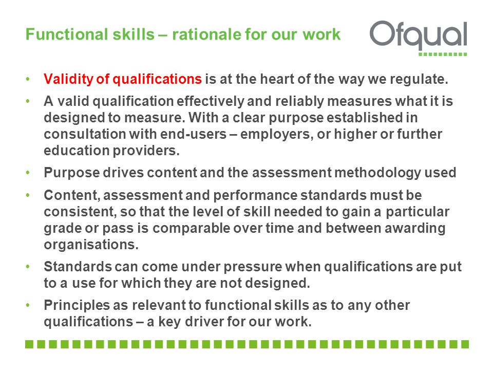 Functional skills – rationale for our work Validity of qualifications is at the heart of the way we regulate.