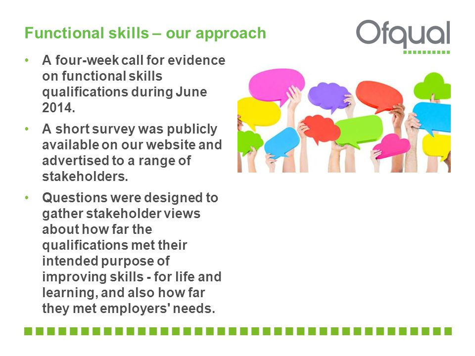 Functional skills – our approach A four-week call for evidence on functional skills qualifications during June 2014.