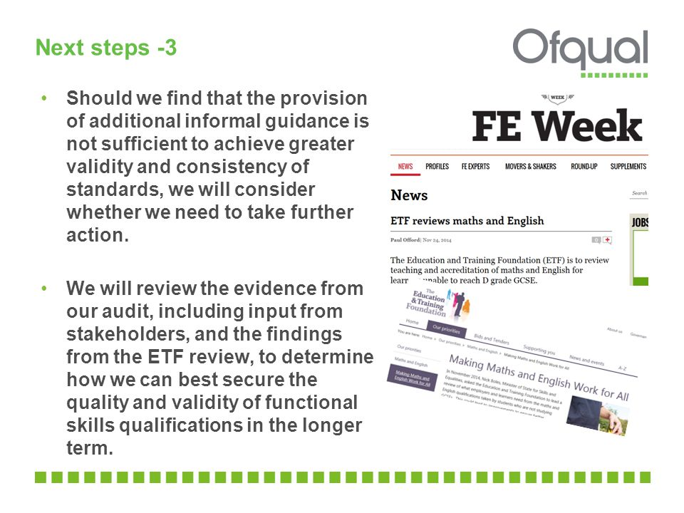 Next steps -3 Should we find that the provision of additional informal guidance is not sufficient to achieve greater validity and consistency of standards, we will consider whether we need to take further action.
