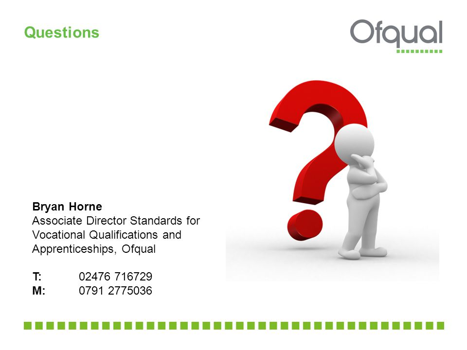 Questions Bryan Horne Associate Director Standards for Vocational Qualifications and Apprenticeships, Ofqual T: M: