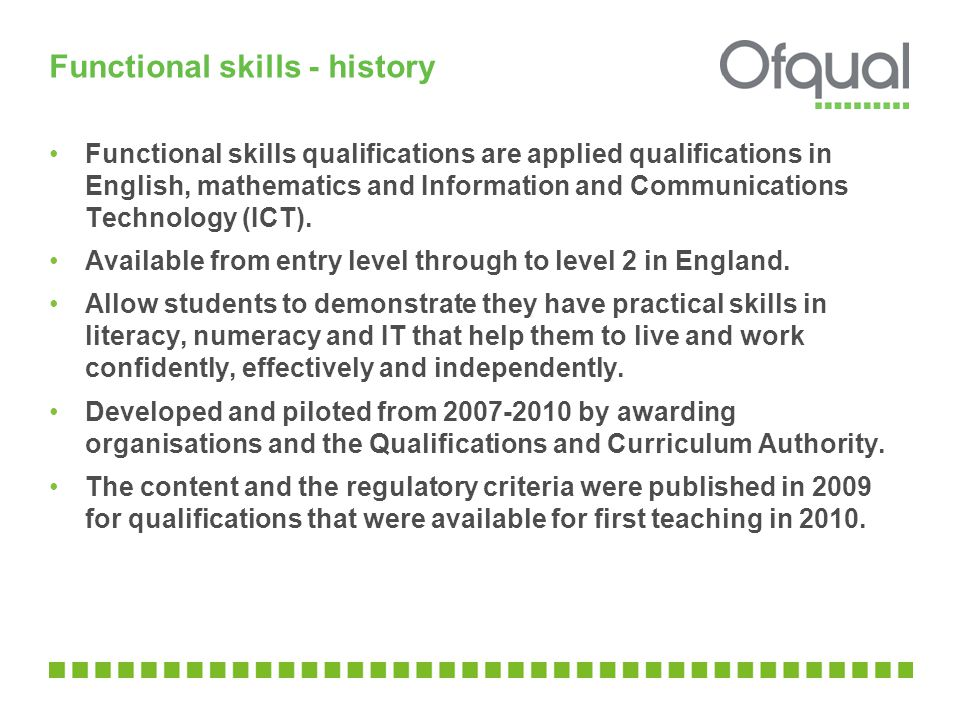 Functional skills - history Functional skills qualifications are applied qualifications in English, mathematics and Information and Communications Technology (ICT).