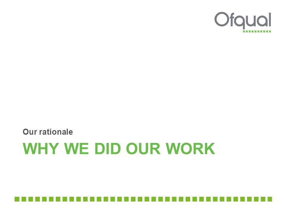 WHY WE DID OUR WORK Our rationale