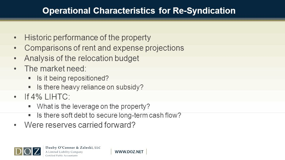 Operational Characteristics for Re-Syndication Historic performance of the property Comparisons of rent and expense projections Analysis of the relocation budget The market need:  Is it being repositioned.