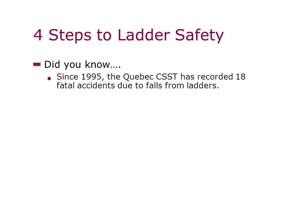 4 Steps to Ladder Safety Did you know….