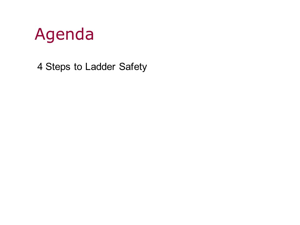 Agenda 4 Steps to Ladder Safety