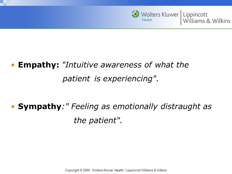 Copyright © 2009 Wolters Kluwer Health | Lippincott Williams & Wilkins Empathy: Intuitive awareness of what the patient is experiencing .