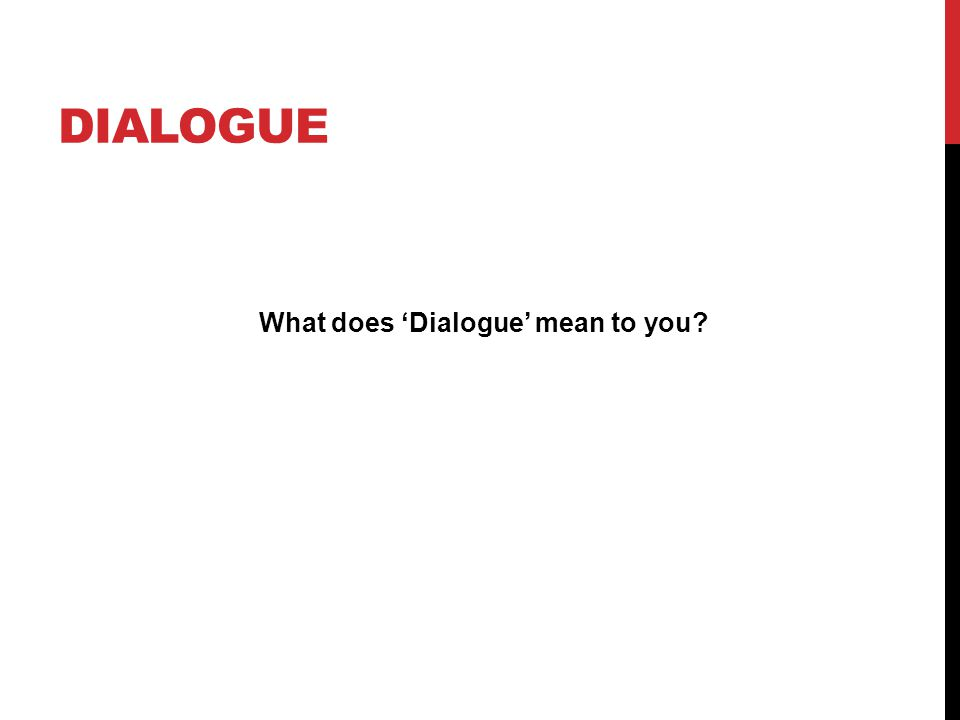 What does 'Dialogue' mean to you