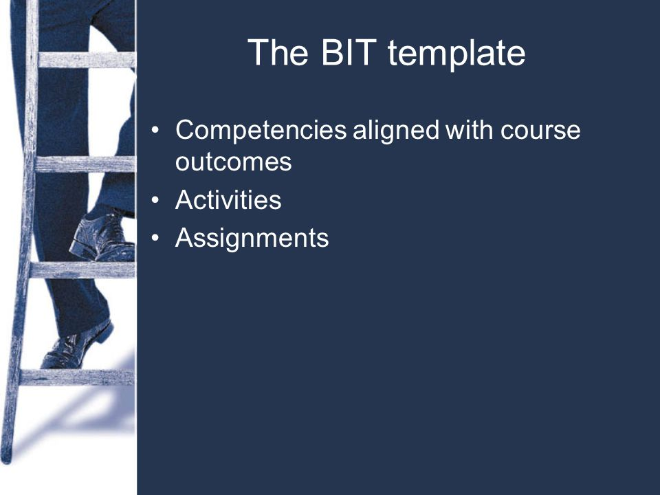 The BIT template Competencies aligned with course outcomes Activities Assignments