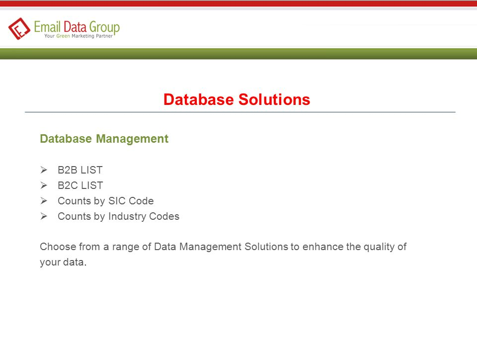 Database Management  B2B LIST  B2C LIST  Counts by SIC Code  Counts by Industry Codes Choose from a range of Data Management Solutions to enhance the quality of your data.