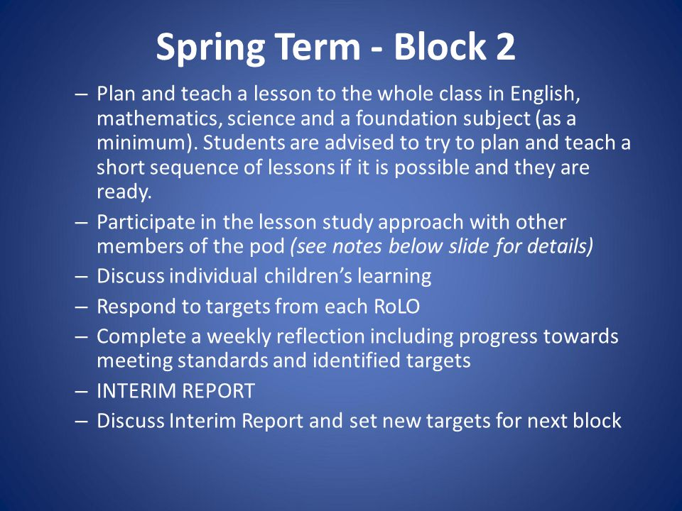Spring Term - Block 2 – Plan and teach a lesson to the whole class in English, mathematics, science and a foundation subject (as a minimum).